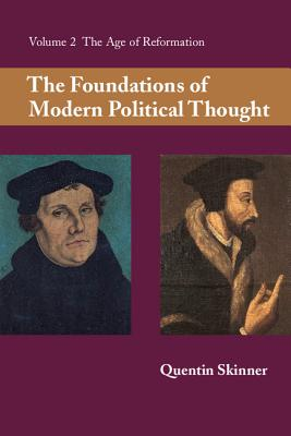 The Foundations of Modern Political Thought, Vol. 2: The Age of Reformation, Skinner, Quentin