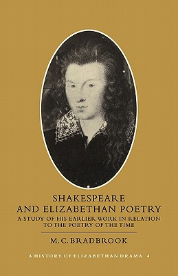 Image for SHAKESPEARE AND ELIZABETHAN POETRY A STUDY OR HIS EARLIER WORK IN RELATION TO THE POETRY OF THE TIME