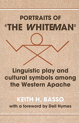 "Portraits of ""The Whiteman"": Linguistic Play and Cultural Symbols Among the Western Apache, Keith H. Basso"