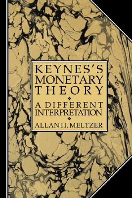 Keynes's Monetary Theory: A Different Interpretation, Meltzer, Allan H.