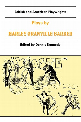 Image for Plays by Harley Granville Barker: The Marrying of Ann Leete, The Voysey Inheritance, Waste (British and American Playwrights)