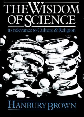 Image for The Wisdom of Science: Its Relevance to Culture and Religion