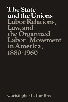 The State and the Unions (Studies in Economic History and Policy: USA in the Twentieth Century), Tomlins, Christopher L.