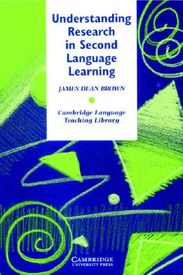 Understanding Research in Second Language Learning: A Teacher's Guide to Statistics and Research Design (Cambridge Language Teaching Library), Brown, James Dean