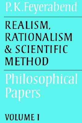 Realism, Rationalism and Scientific Method: Volume 1: Philosophical Papers (Philosophical Papers, Vol 1), Feyerabend, Paul K.
