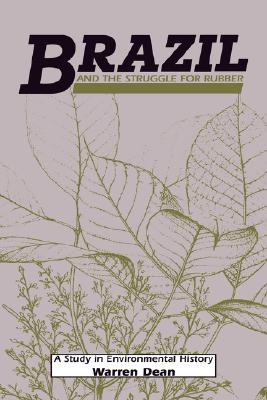 Image for Brazil and the Struggle for Rubber: A Study in Environmental History (Studies in Environment and History)
