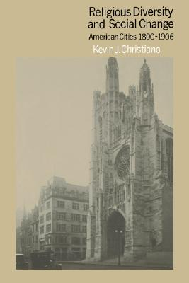 Religious Diversity and Social Change: American Cities, 1890-1906, Christiano, Kevin J.