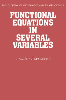 Functional Equations in Several Variables: With Applications to Mathematics, Information Theory and to the Natural and Social Sciences (Encyclopedia of Mathematics and its Applications, Vol. 31), Aczel, J.; Dhombres, J.