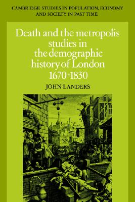 Image for Death and the Metropolis: Studies in the Demographic History of London, 1670-1830 (Cambridge Studies in Population, Economy and Society in Past Time)