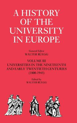 A History of the University in Europe: Volume 3, Universities in the Nineteenth and Early Twentieth Centuries (1800-1945)