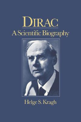 Dirac: A Scientific Biography, Kragh, Helge