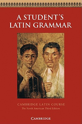 A Student's Latin Grammar  (Cambridge Latin Course), Robin M. Griffin; Ed Phinney