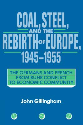 Image for Coal, Steel, and the Rebirth of Europe, 1945-1955: The Germans and French from Ruhr Conflict to Economic Community