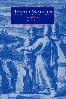Handel's Oratorios and Eighteenth-Century Thought, SMITH, Ruth