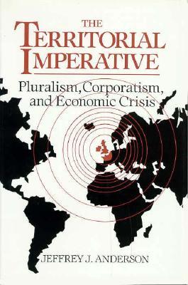 Image for The Territorial Imperative: Pluralism, Corporatism and Economic Crisis