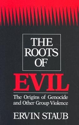 The Roots of Evil: The Origins of Genocide and Other Group Violence, Staub, Ervin