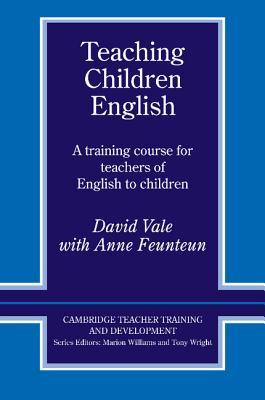 Teaching Children English: A Training Course  for Teachers of English to Children (Cambridge Teacher Training and Development), Vale, David; Feunteun, Anne