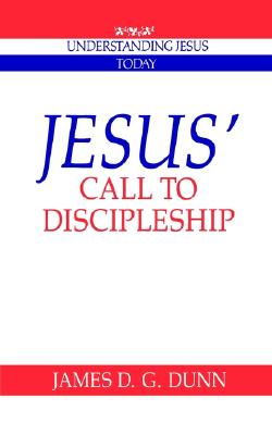Jesus' Call to Discipleship (Understanding Jesus Today), Dunn, James D. G.