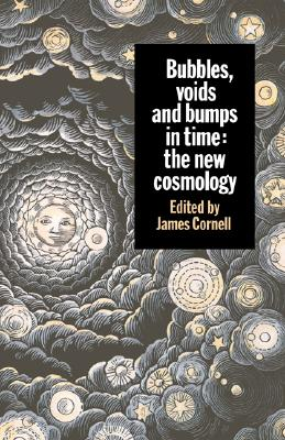 Image for Bubbles, Voids and Bumps in Time: The New Cosmology