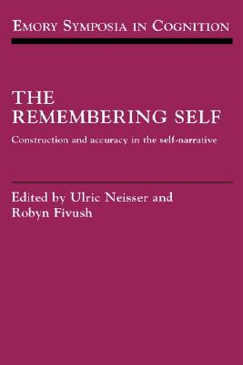 Image for The Remembering Self: Construction and Accuracy in the Self-Narrative (Emory Symposia in Cognition)