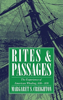 Rites and Passages: The Experience of American Whaling, 1830-1870, Creighton, Margaret S.