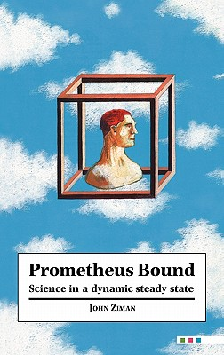 Image for Prometheus Bound: Science in a Dynamic 'Steady State'
