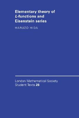 Elementary Theory of L-functions and Eisenstein Series (London Mathematical Society Student Texts), Hida, Haruzo
