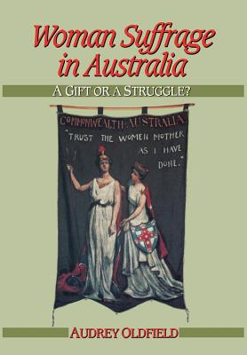 Image for Woman Suffrage in Australia: A Gift or a Struggle? (Studies in Australian History)