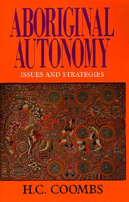 Aboriginal Autonomy: Issues and Stategies, H. C. Coombes