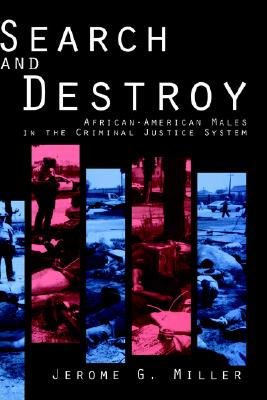 Search and Destroy: African-American Males in the Criminal Justice System, Miller, Jerome G.