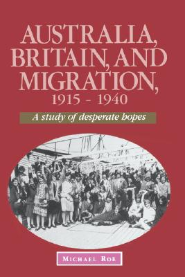 Image for Australia, Britain, and Migration 1915-1940: A Study of Desperate Hopes
