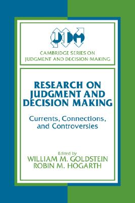 Image for Research on Judgment and Decision Making: Currents, Connections, and Controversies (Cambridge Series on Judgment and Decision Making)