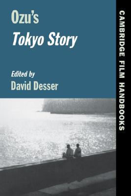 Ozu's Tokyo Story (Cambridge Film Handbooks), Desser, David