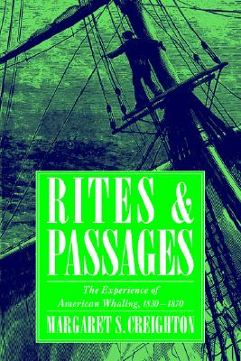 Rites and Passages: The Experience of American Whaling, 1830-1870 (Garland Reference Library of the), Creighton, Margaret S.