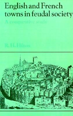 Image for English and French Towns in Feudal Society: A Comparative Study (Past and Present Publications)