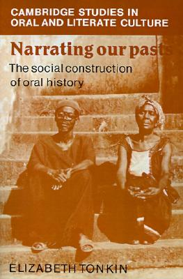 Image for Narrating our Pasts: The Social Construction of Oral History (Cambridge Studies in Oral and Literate Culture)