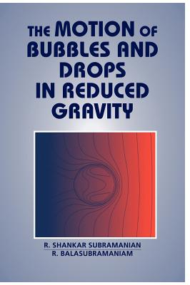 Image for The Motion of Bubbles and Drops in Reduced Gravity