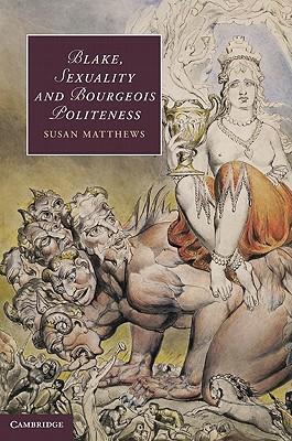 Blake, Sexuality and Bourgeois Politeness (Cambridge Studies in Romanticism), Matthews, Susan