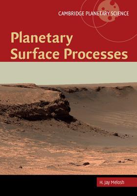 Planetary Surface Processes (Cambridge Planetary Science), Melosh, H. Jay