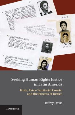 Image for Seeking Human Rights Justice in Latin America: Truth, Extra-Territorial Courts,