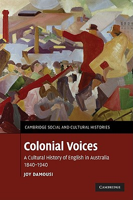 Image for Colonial Voices: A Cultural History of English in Australia, 1840-1940 (Cambridge Social and Cultural Histories)