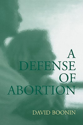 A Defense of Abortion (Cambridge Studies in Philosophy and Public Policy), Boonin, David