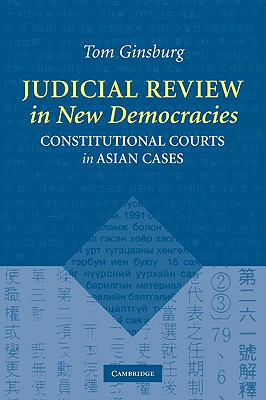 Judicial Review in New Democracies: Constitutional Courts in Asian Cases, Ginsburg, Tom