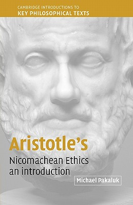 Aristotle's Nicomachean Ethics: An Introduction (Cambridge Introductions to Key Philosophical Texts), Pakaluk, Michael