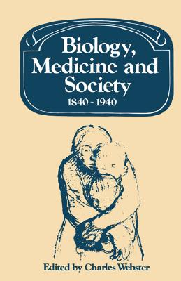 Image for Biology, Medicine and Society 1840-1940 (Past and Present Publications)