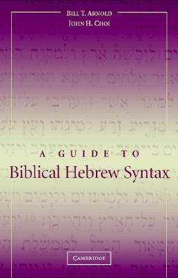 Guide to Biblical Hebrew Syntax, BILL T. ARNOLD, JOHN H. CHOI