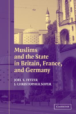 Image for Muslims and the State in Britain, France, and Germany (Cambridge Studies in Social Theory, Religion and Politics)