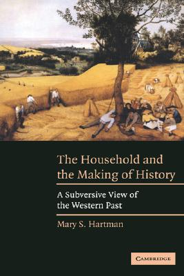 Image for The Household and the Making of History: A Subversive View of the Western Past
