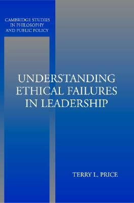 Image for Understanding Ethical Failures in Leadership (Cambridge Studies in Philosophy and Public Policy)