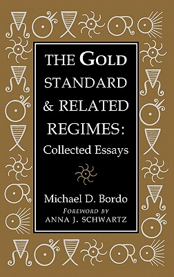 The Gold Standard and Related Regimes: Collected Essays (Studies in Macroeconomic History), Bordo, Michael D.